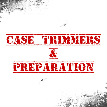 Case Trimmers & Preparation