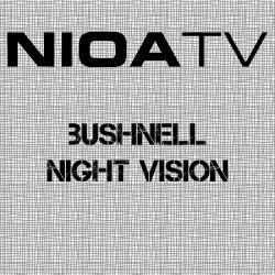 NIOA TV – Bushnell Night Vision.