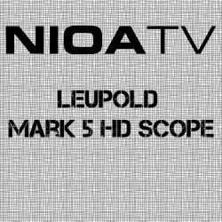 NIOA TV ~ Leupold Mark 5HD Rifle Scope.