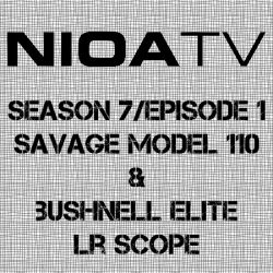 NIOA TV ~ Season 7/Episode 1 – Savage Model 110 & Bushnell Elite LR Scope.
