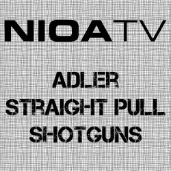 NIOA TV ~ Adler Straight Pull Shotguns.